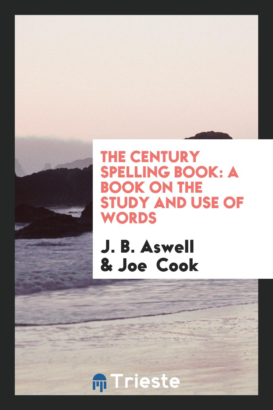 The Century Spelling Book: A Book on the Study and Use of Words