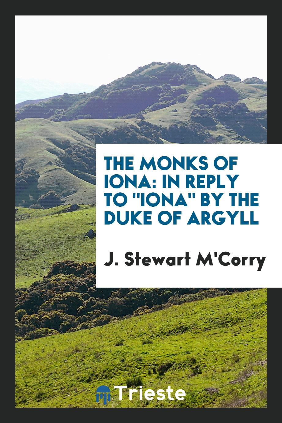 "The monks of Iona: in reply to ""Iona"" by the Duke of Argyll"