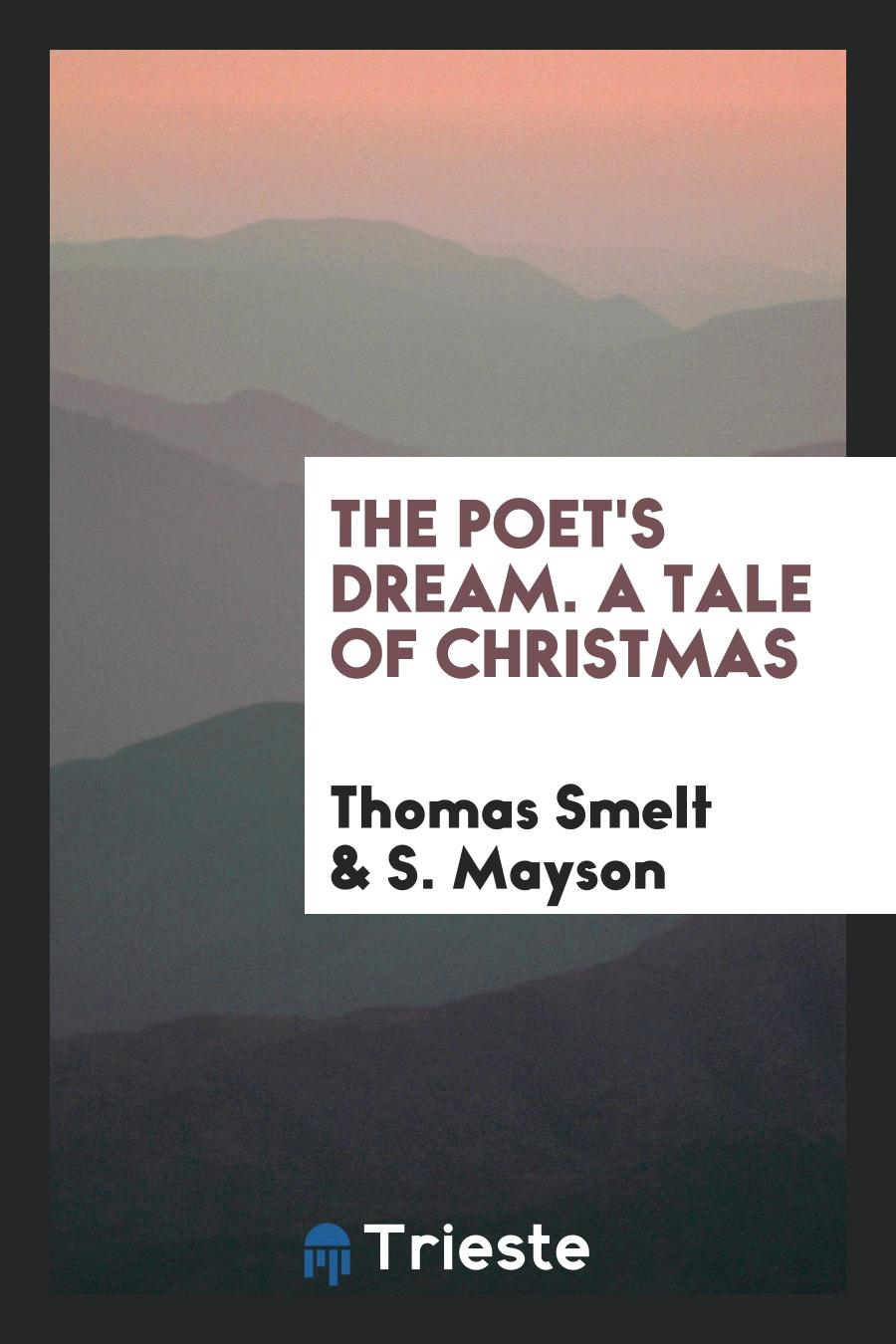 Thomas Smelt, S. Mayson - The Poet's Dream. A Tale of Christmas