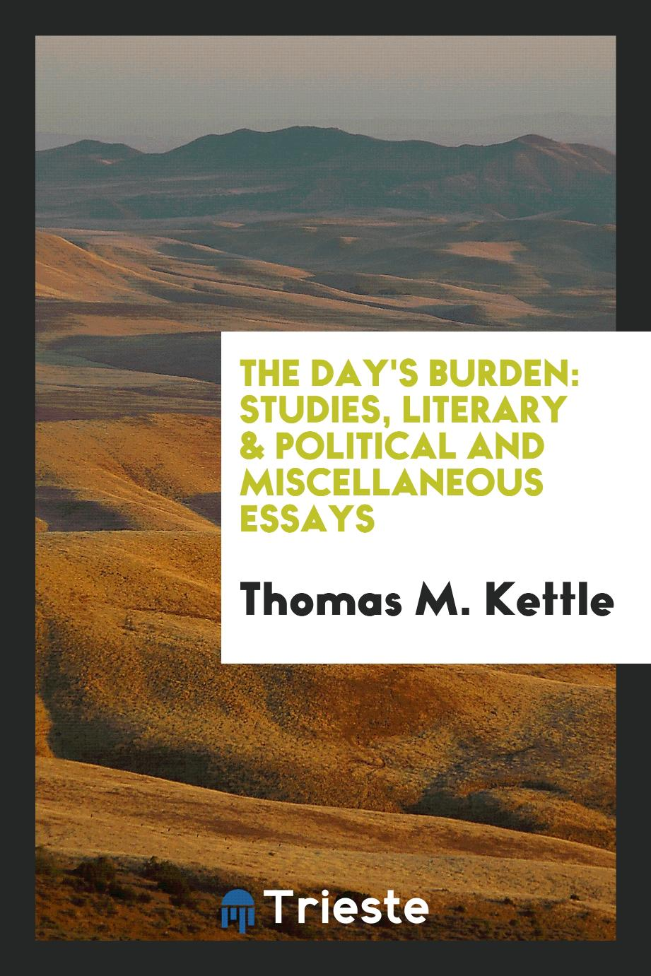 The Day's Burden: Studies, Literary & Political and Miscellaneous Essays