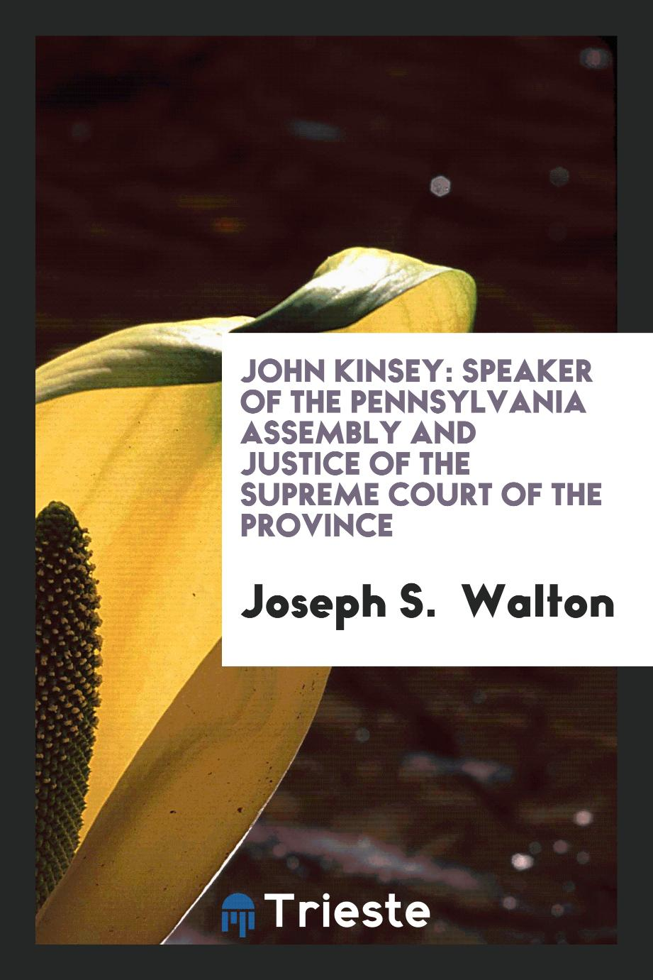 John Kinsey: Speaker of the Pennsylvania Assembly and Justice of the Supreme Court of the Province