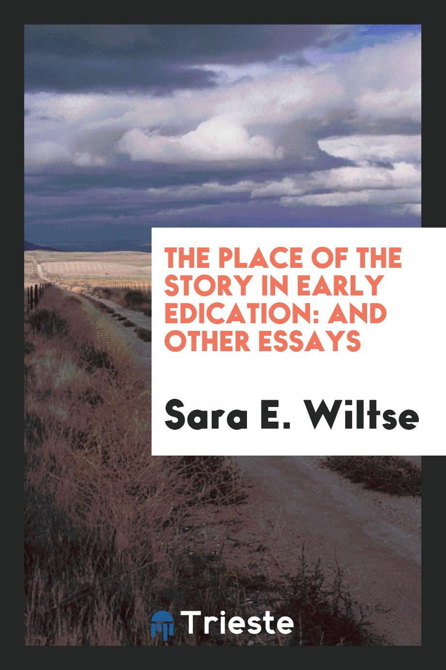 The Place of the Story in Early Edication: And Other Essays
