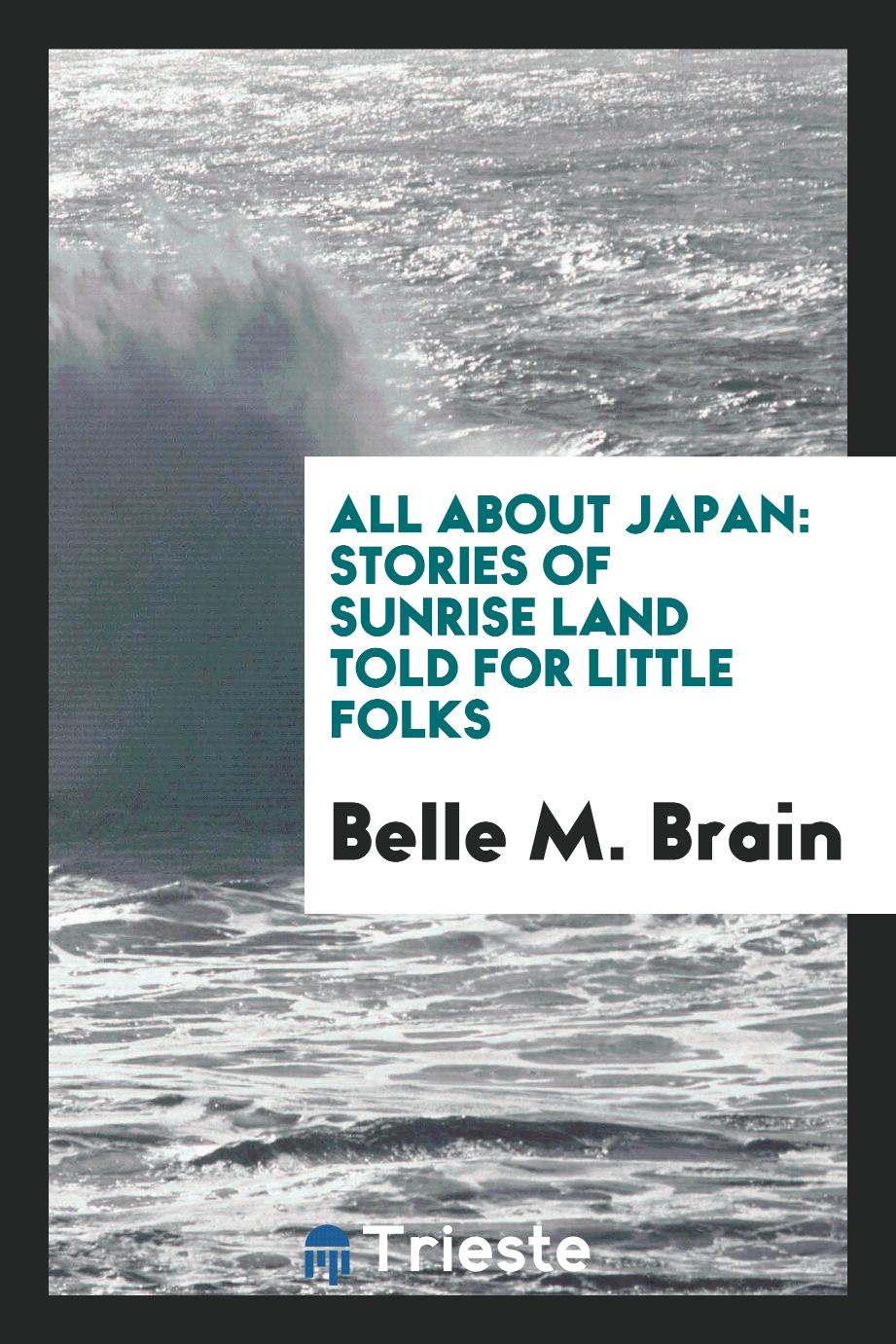 All About Japan: Stories of Sunrise Land Told for Little Folks