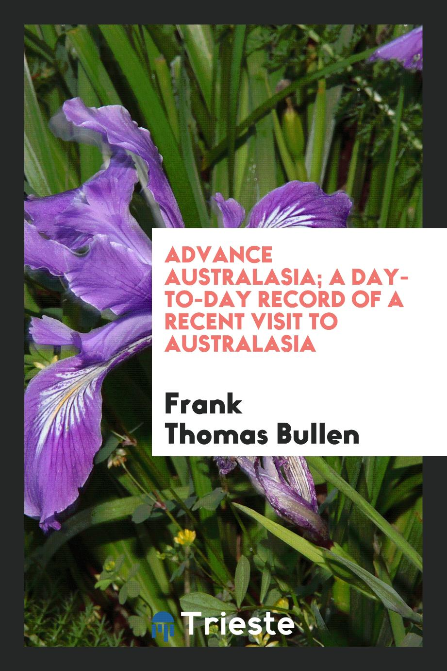 Advance Australasia; a day-to-day record of a recent visit to Australasia