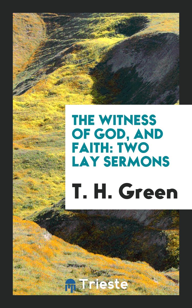 The Witness of God, and Faith: Two Lay Sermons