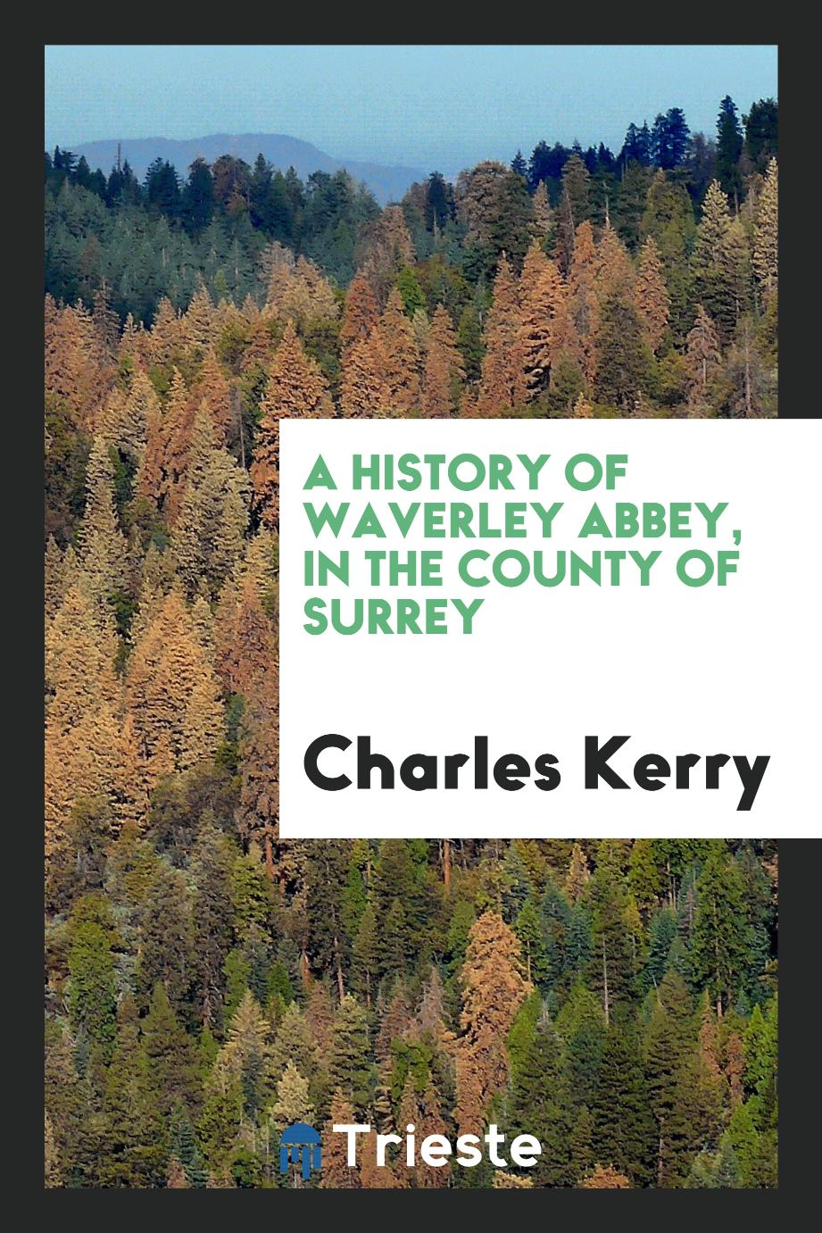A History of Waverley Abbey, in the County of Surrey