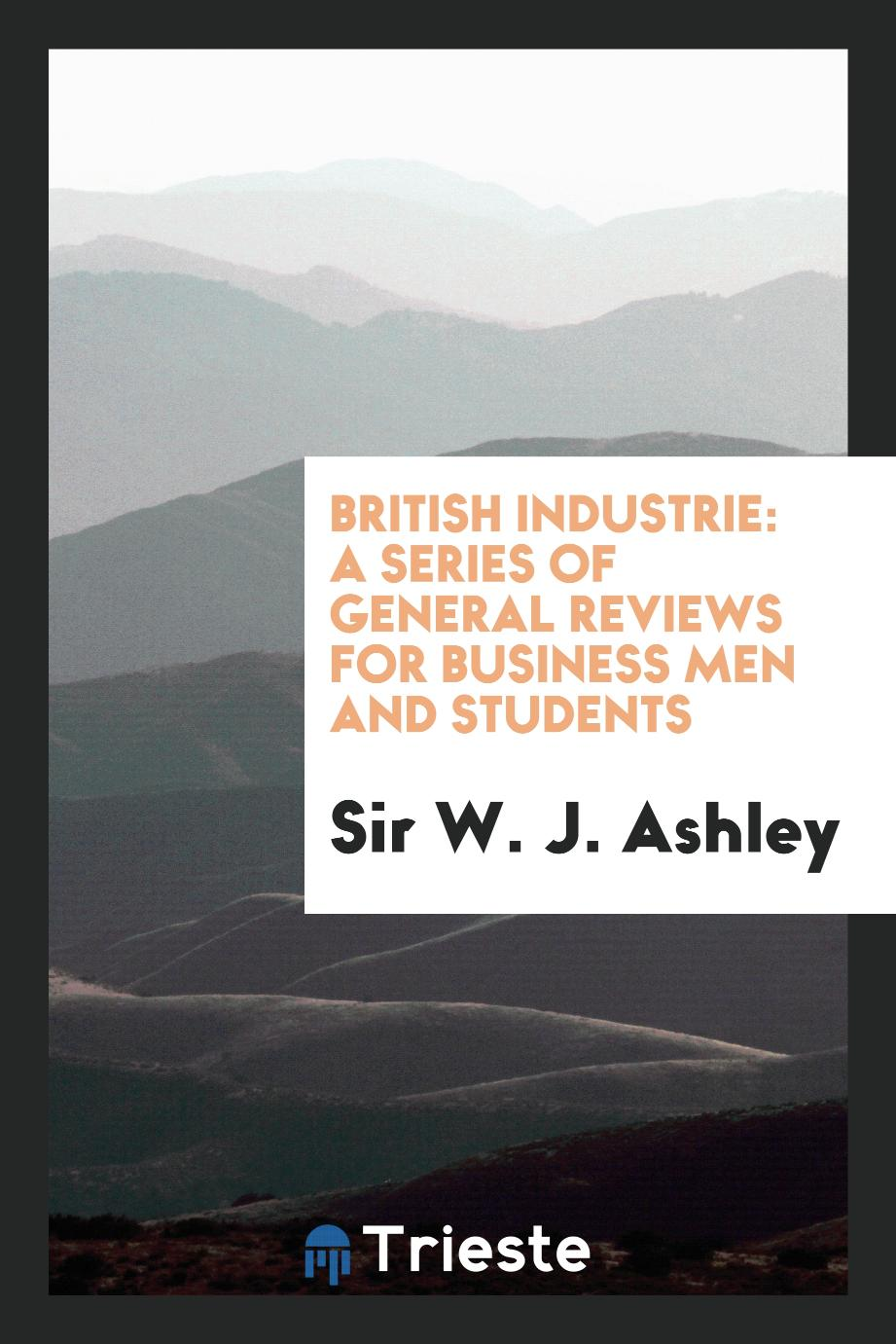 British industrie: a series of general reviews for business men and students