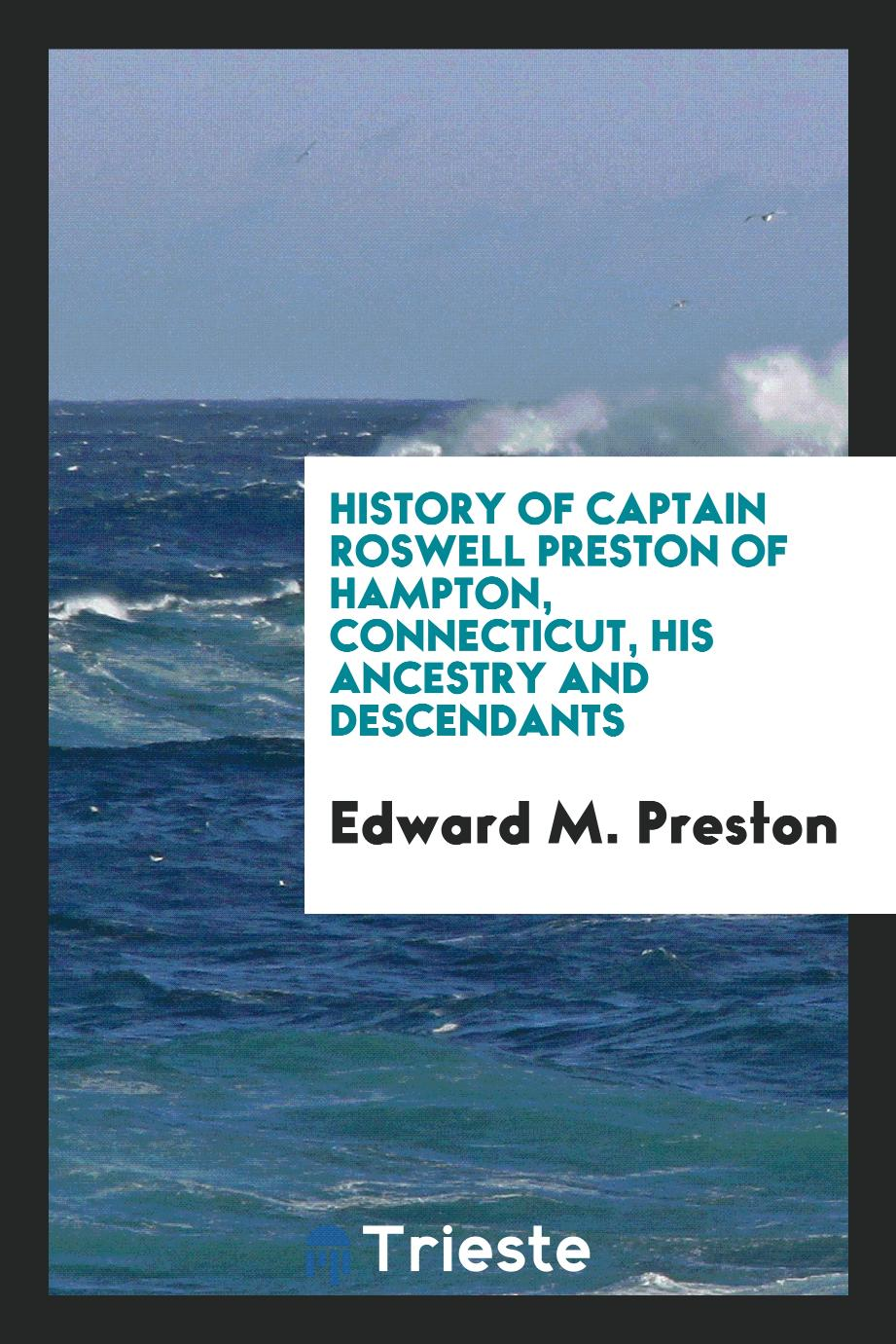 History of Captain Roswell Preston of Hampton, Connecticut, His Ancestry and Descendants