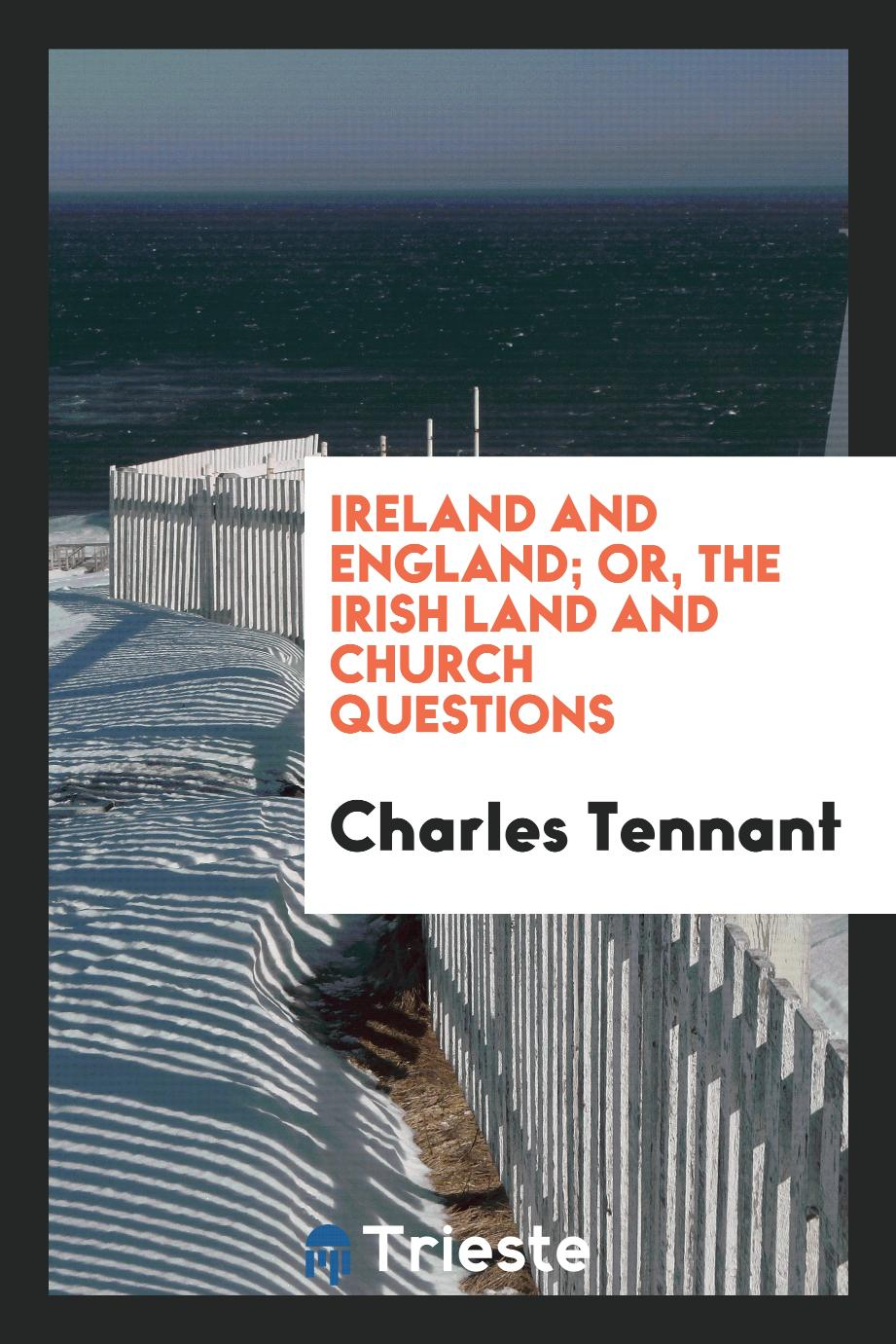 Ireland and England; Or, The Irish Land and Church Questions