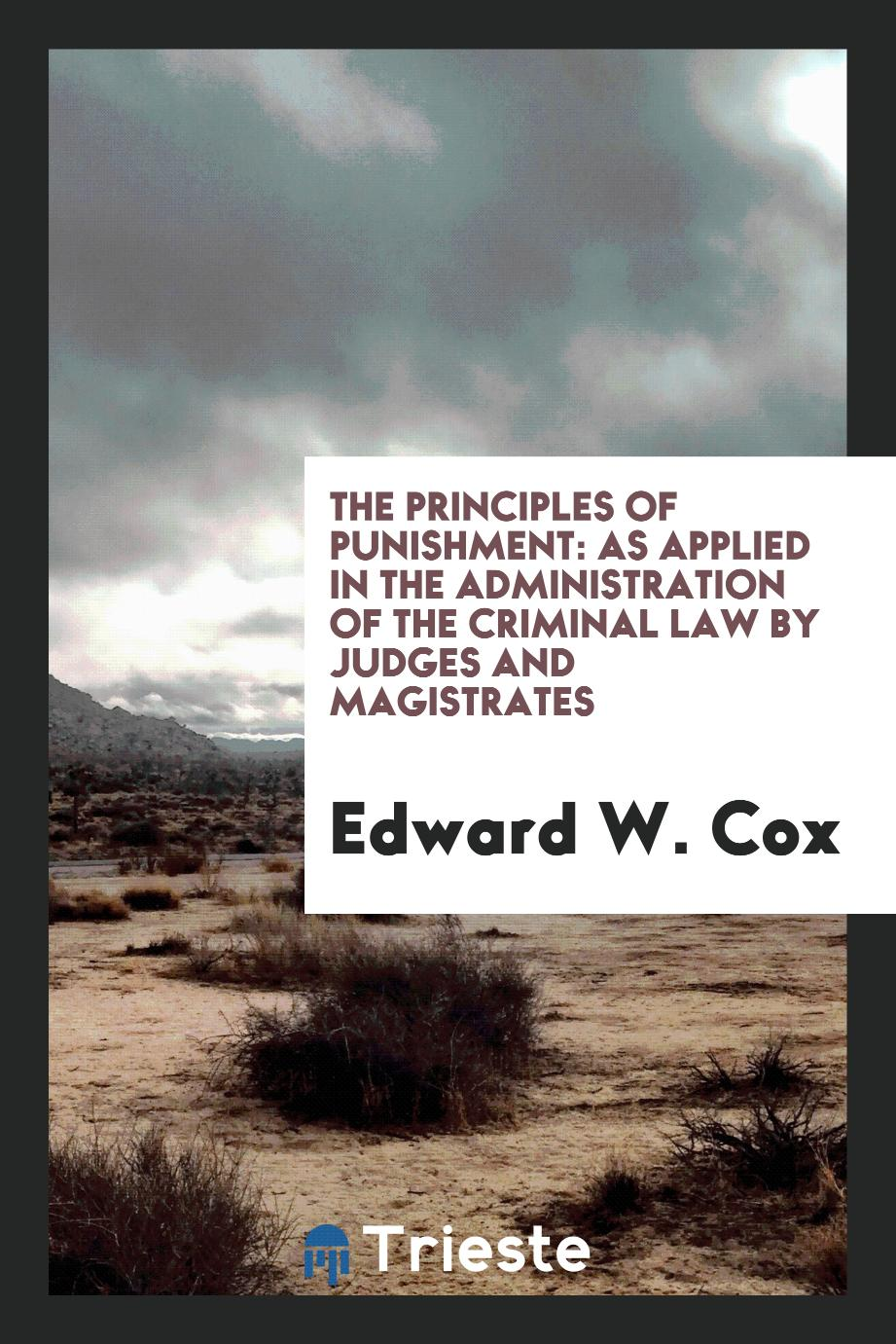 The Principles of Punishment: As Applied in the Administration of the Criminal Law by Judges and Magistrates
