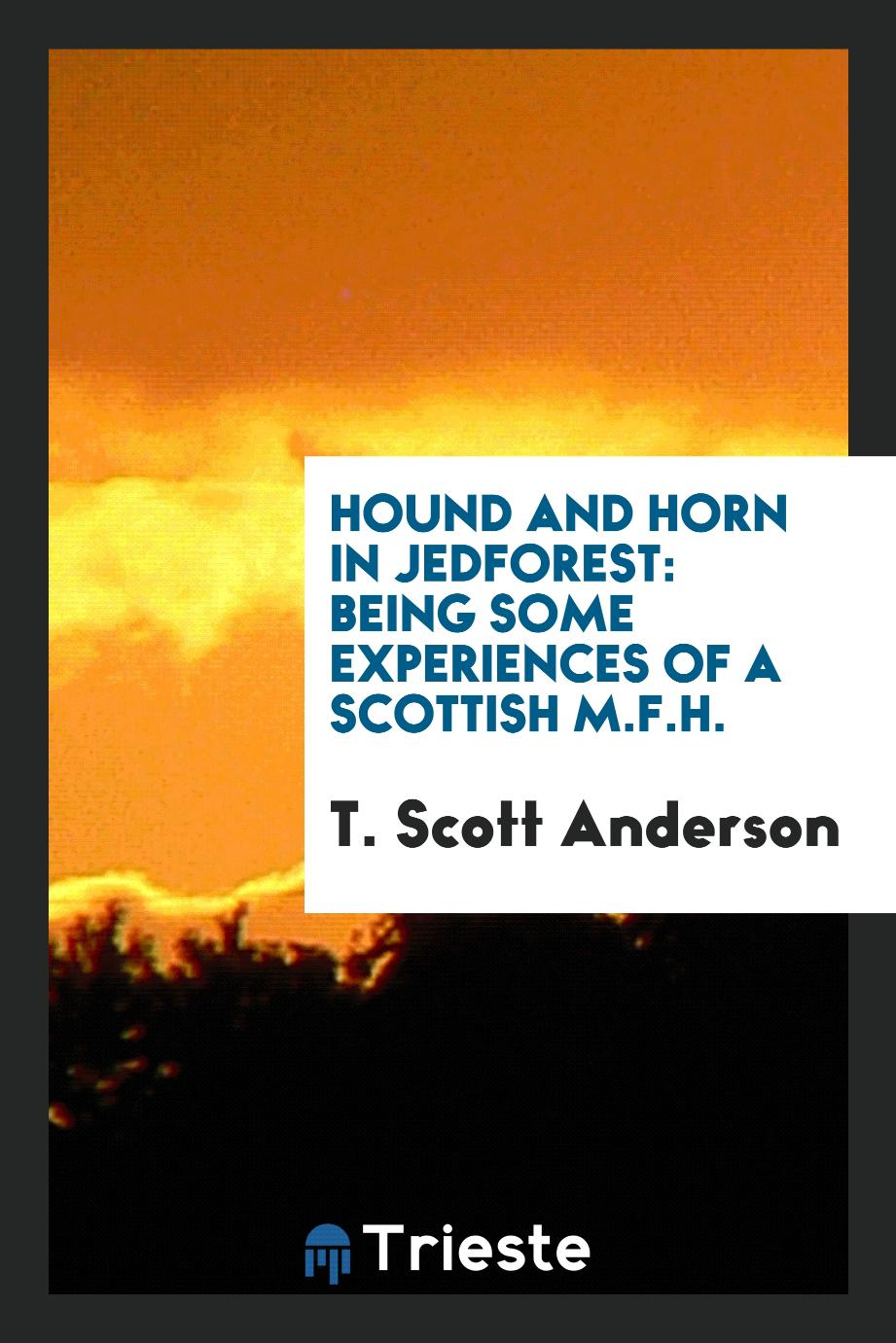 Hound and horn in Jedforest: being some experiences of a Scottish M.F.H.