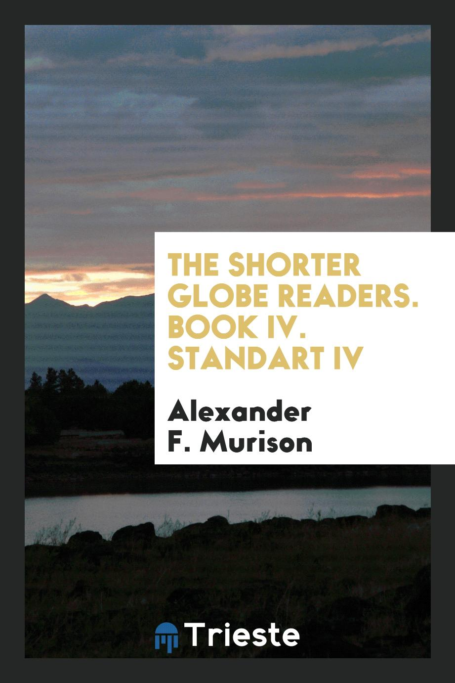 The Shorter Globe Readers. Book IV. Standart IV