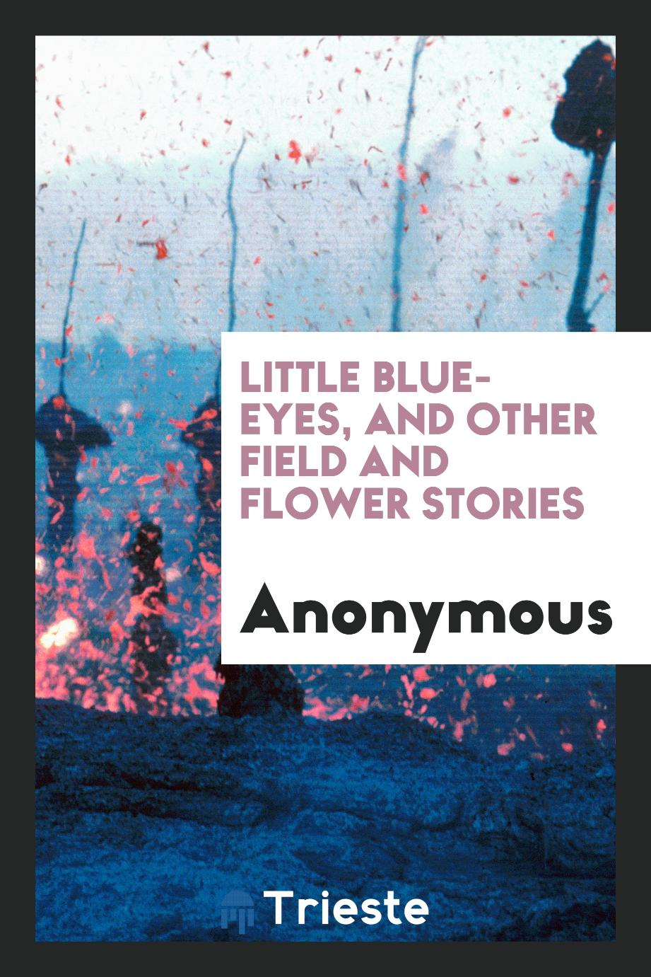 Little Blue-Eyes, and Other Field and Flower Stories