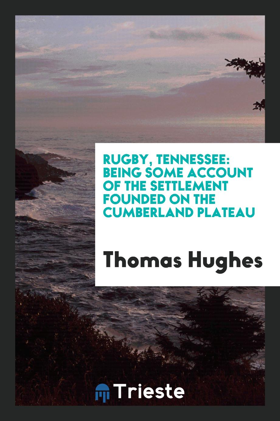 Rugby, Tennessee: Being Some Account of the Settlement Founded on the Cumberland Plateau