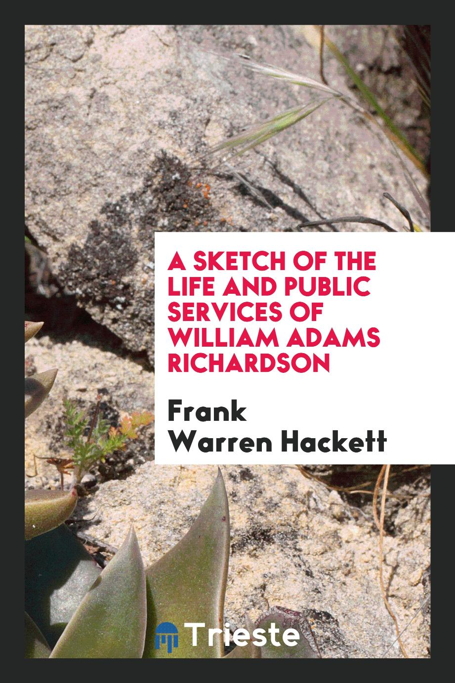 A sketch of the life and public services of William Adams Richardson