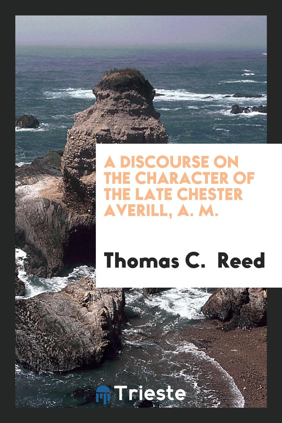 A Discourse on the Character of the Late Chester Averill, A. M.