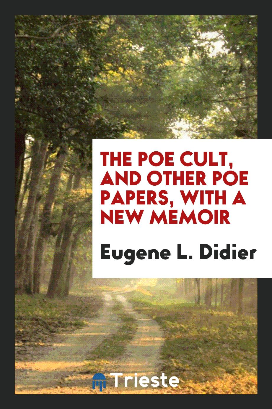 The Poe Cult, and Other Poe Papers, with a New Memoir