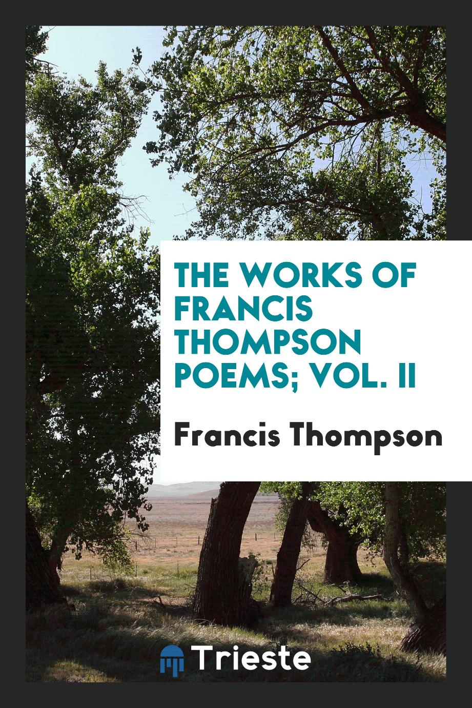 The works of Francis Thompson poems; Vol. II