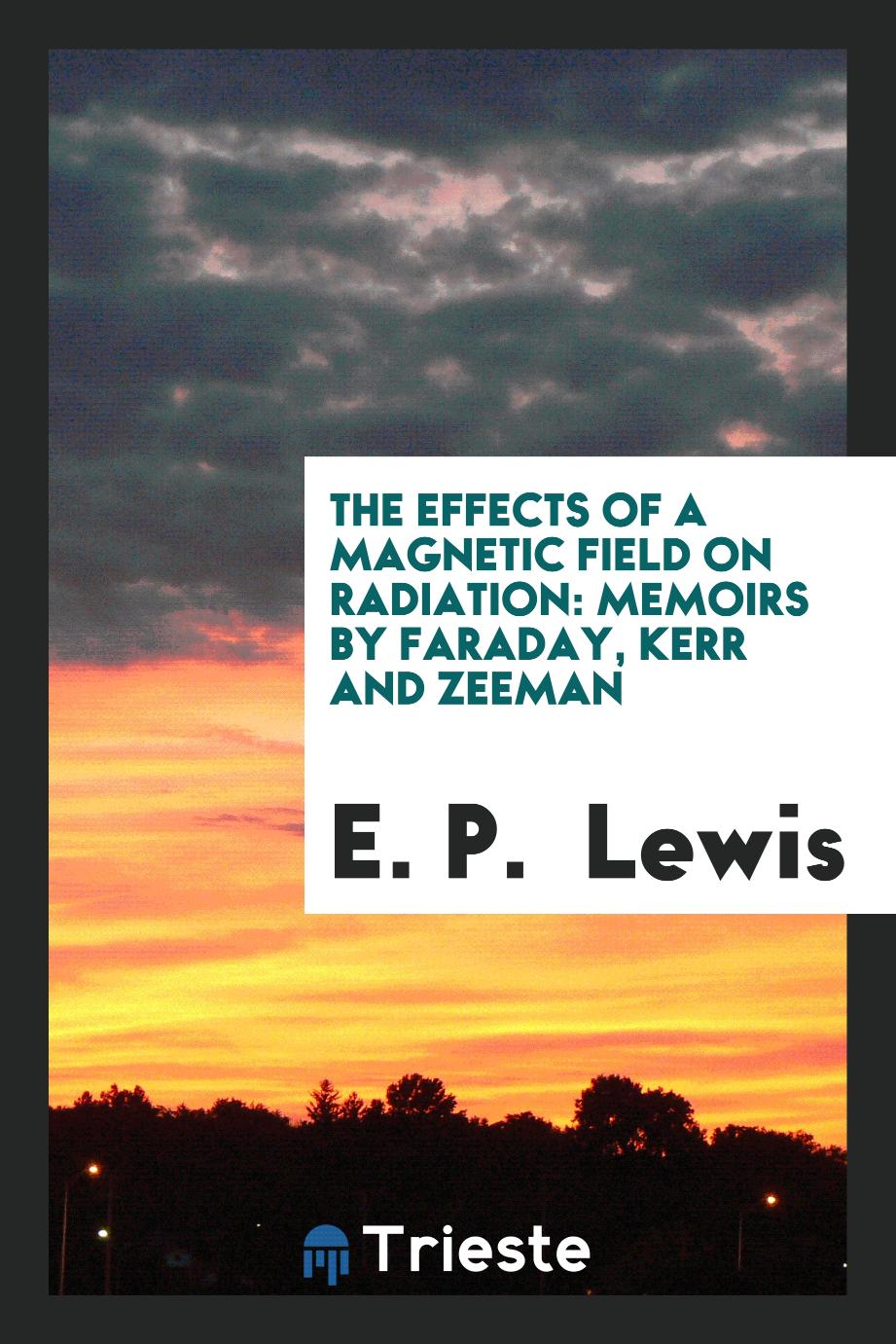 The Effects of a Magnetic Field on Radiation: Memoirs by Faraday, Kerr and Zeeman