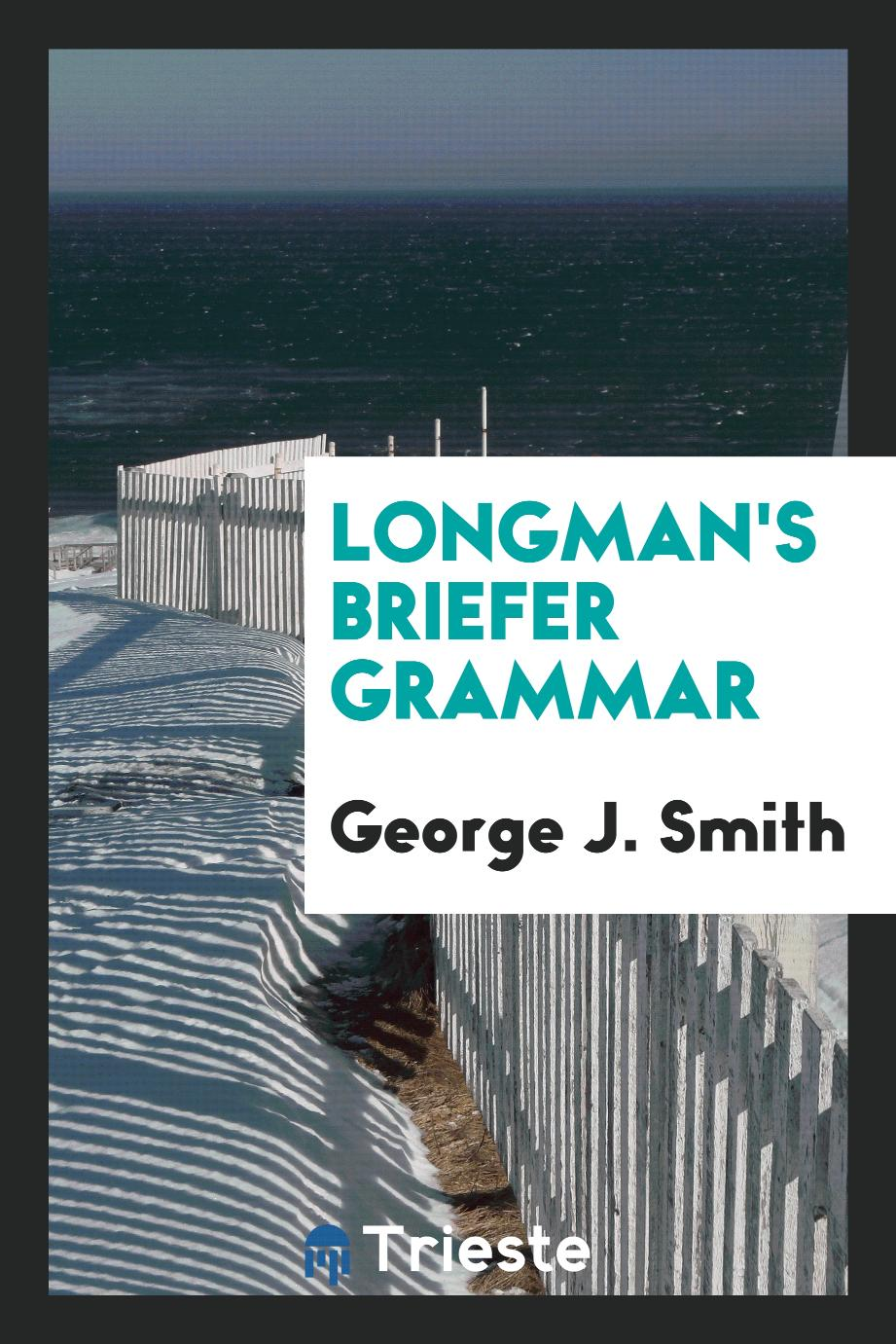 George J. Smith - Longman's Briefer Grammar