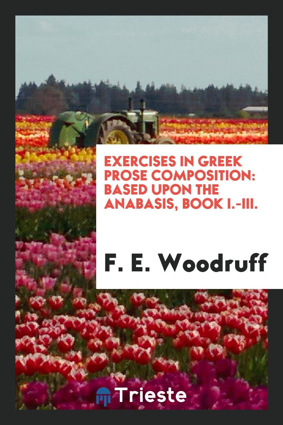 Exercises in Greek Prose Composition: Based upon the Anabasis, Book I.-III.