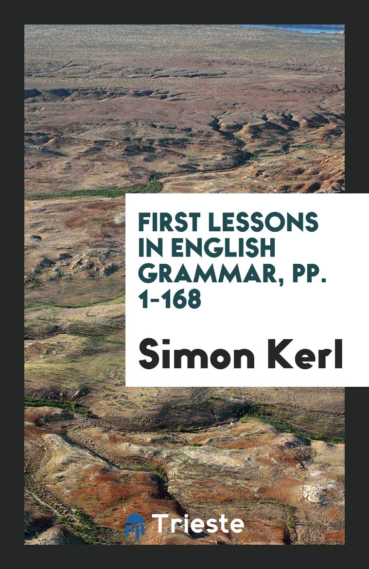 First Lessons in English Grammar, pp. 1-168