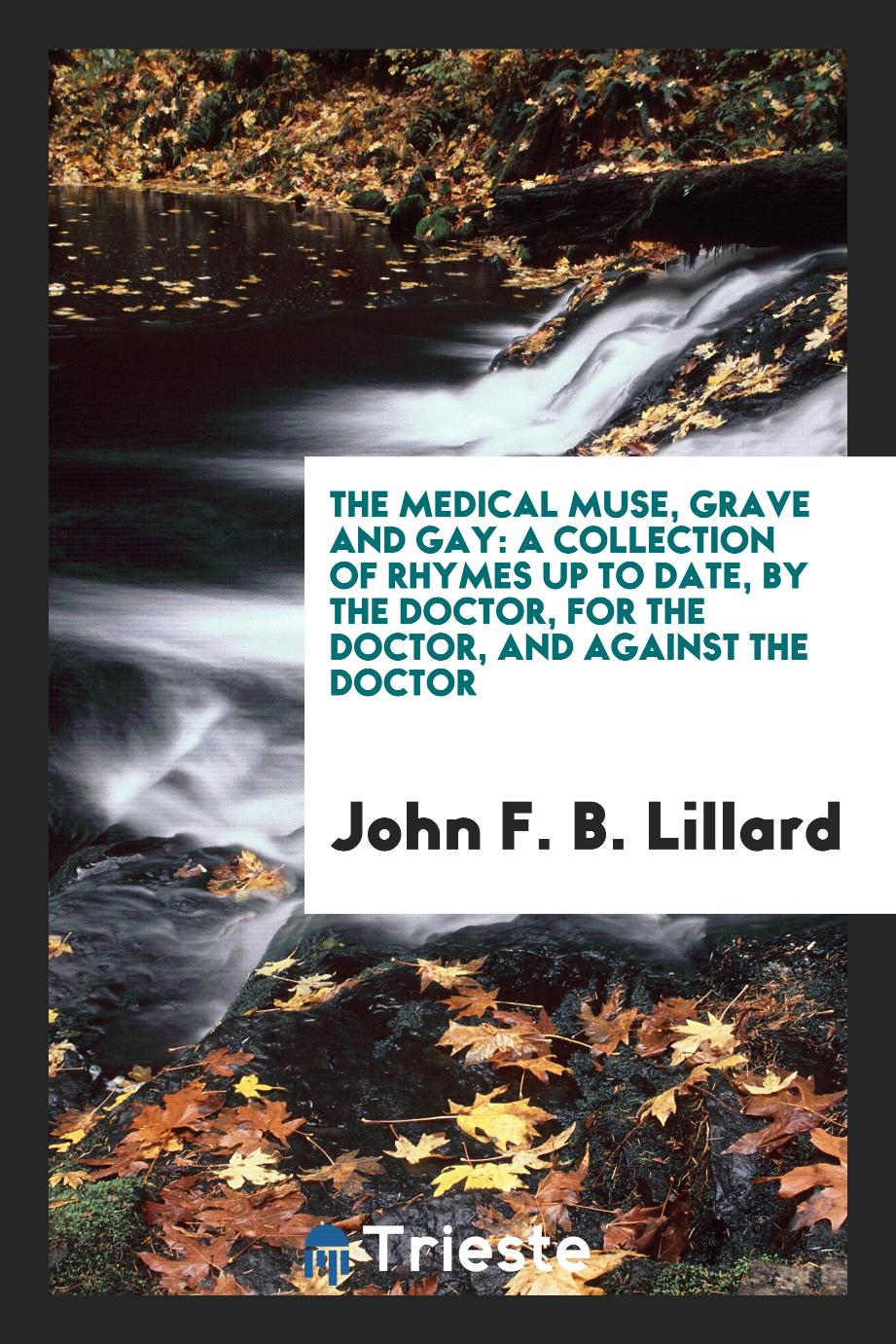 The Medical Muse, Grave and Gay: A Collection of Rhymes Up to Date, by the Doctor, for the Doctor, and Against the Doctor