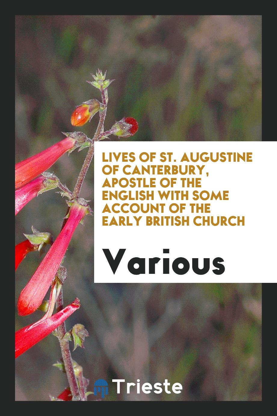 Lives of St. Augustine of Canterbury, Apostle of the English with some Account of the Early British Church