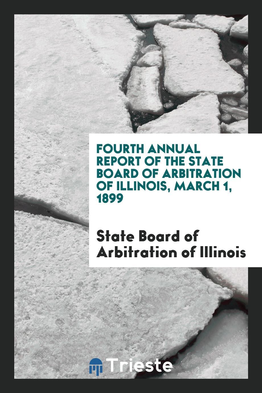 Fourth Annual Report of the State Board of Arbitration of Illinois, March 1, 1899