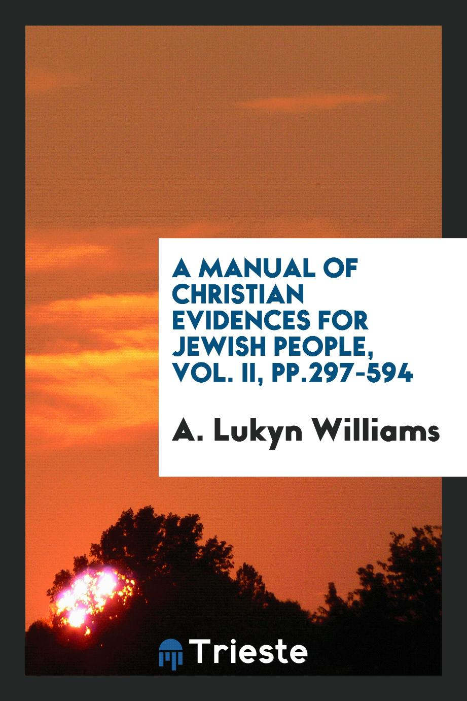 A manual of Christian evidences for Jewish people, Vol. II, pp.297-594