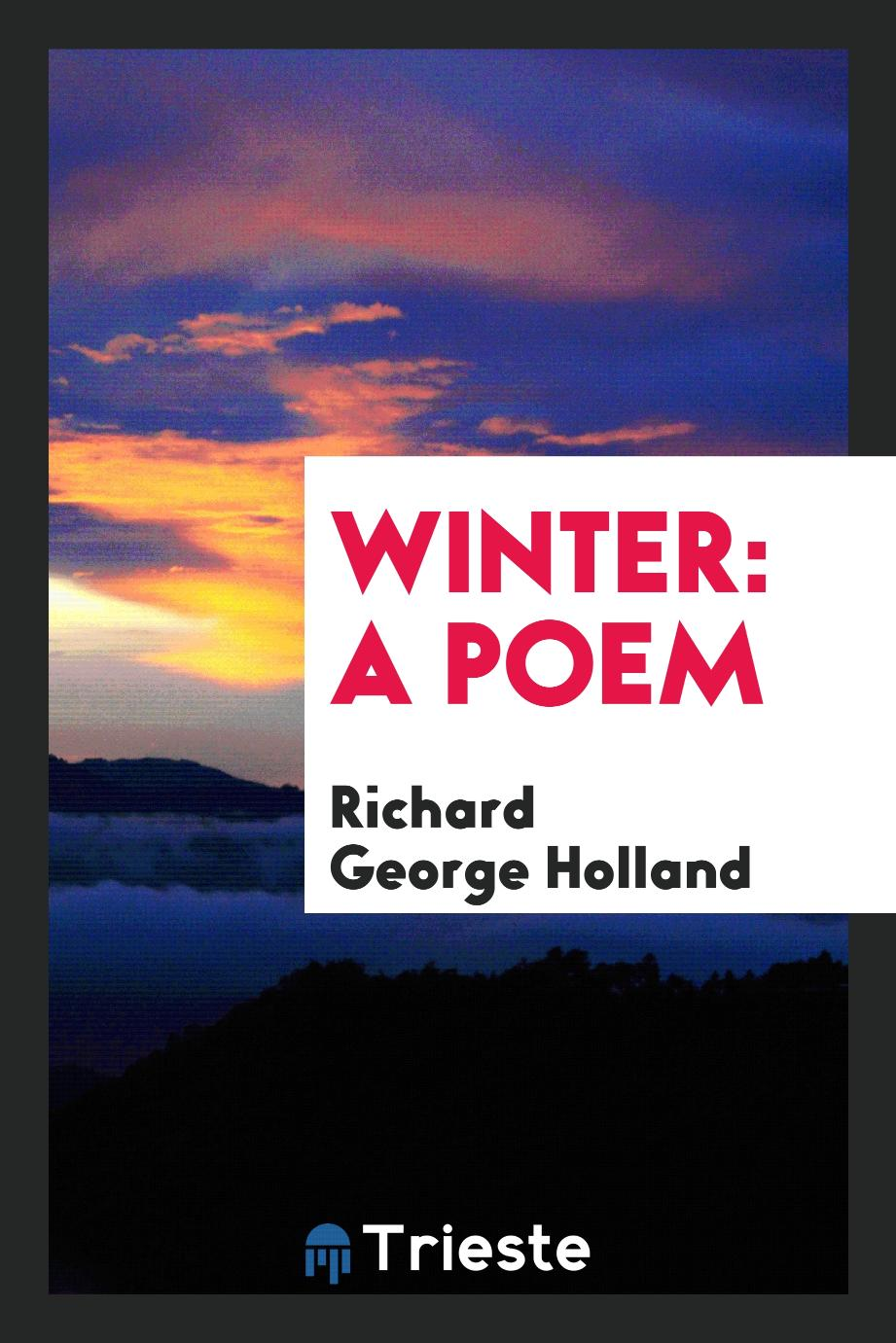 Richard George Holland - Winter: A Poem