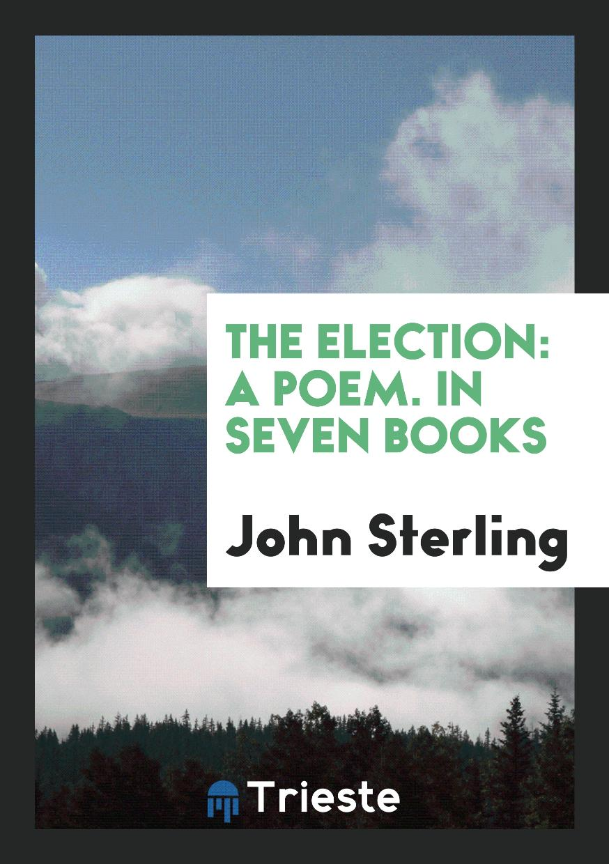 The Election: A Poem. In Seven Books