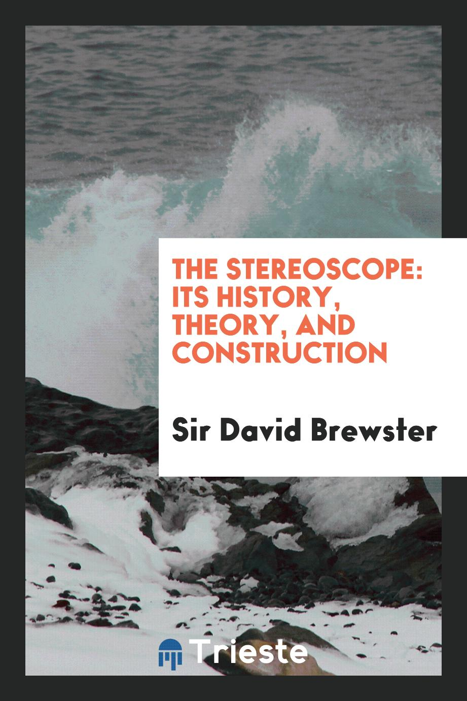 The Stereoscope: Its History, Theory, and Construction