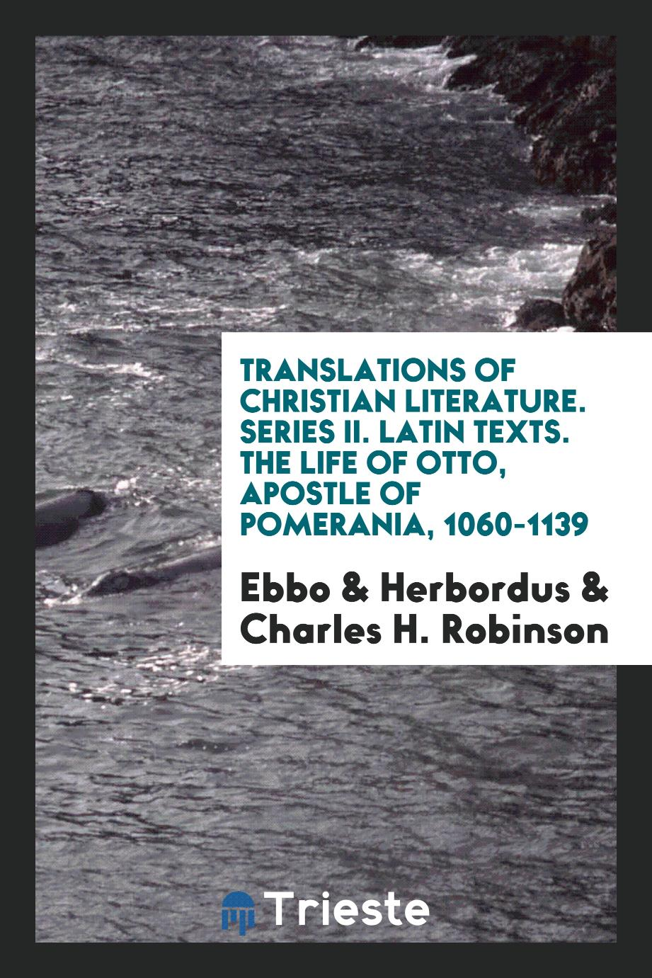 Translations of christian literature. Series II. Latin Texts. The life of Otto, apostle of Pomerania, 1060-1139
