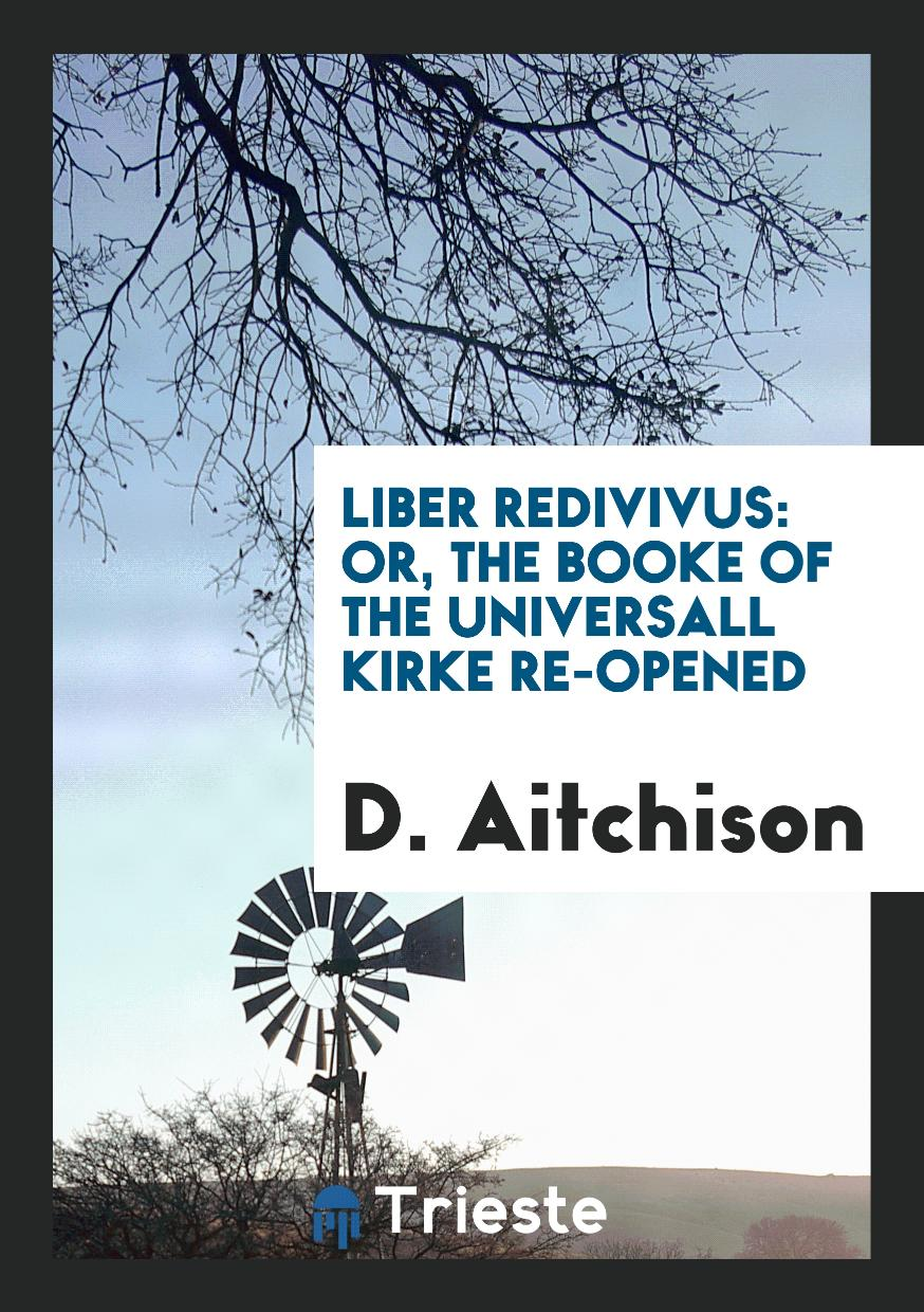 D. Aitchison - Liber Redivivus: Or, the Booke of the Universall Kirke Re-Opened