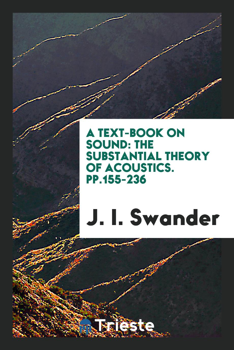 A Text-Book on Sound: The Substantial Theory of Acoustics. pp.155-236