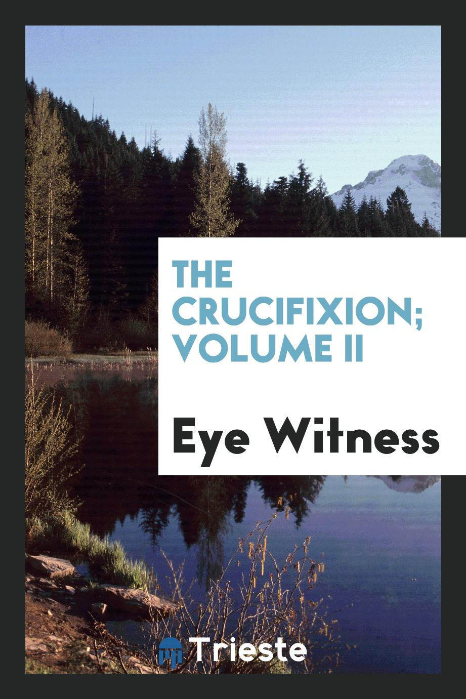 Eye Witness - The Crucifixion; Volume II