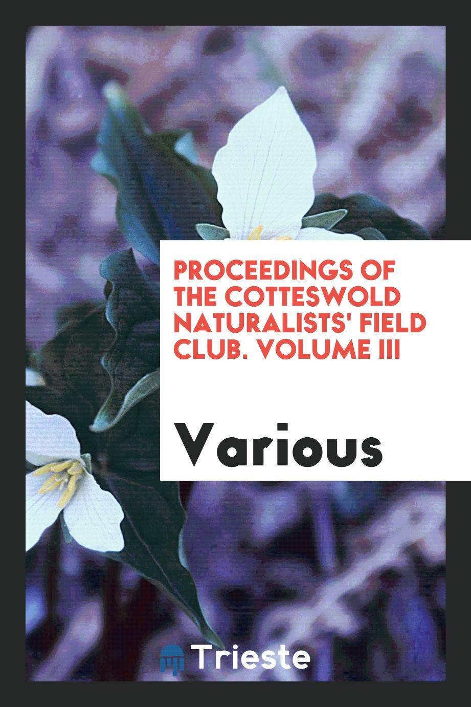Proceedings of the Cotteswold Naturalists' Field Club. Volume III