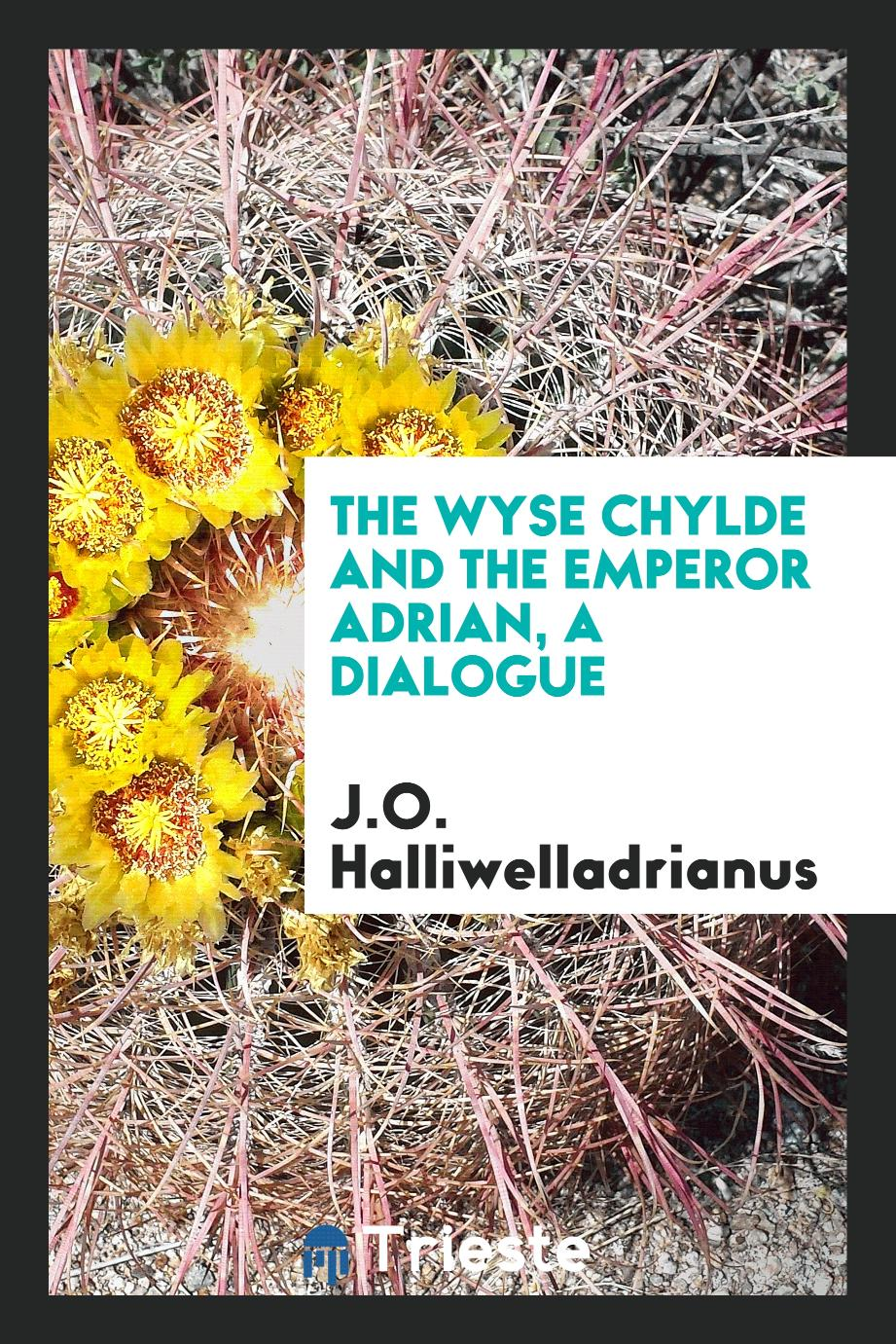 The wyse chylde and the emperor Adrian, a dialogue