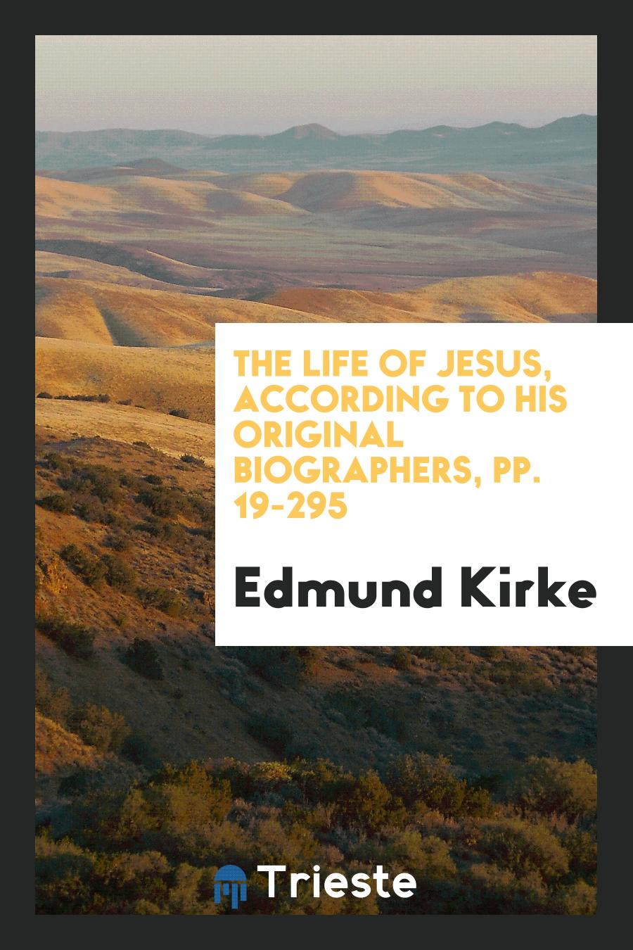 The Life of Jesus, According to His Original Biographers, pp. 19-295