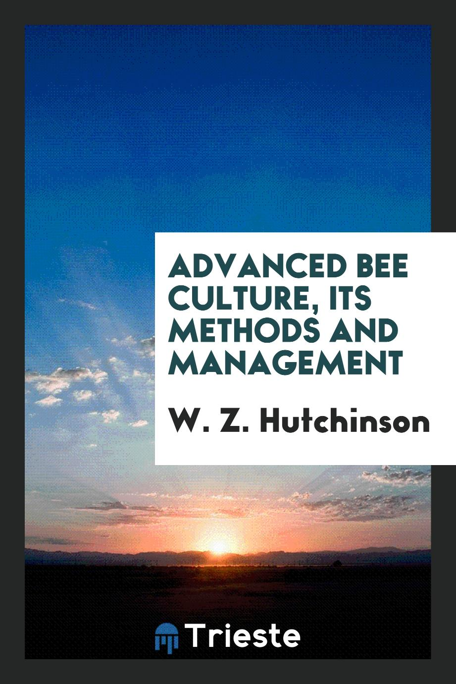 Advanced Bee Culture, Its Methods and Management