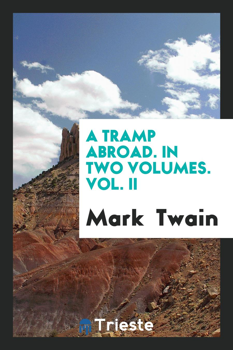 A Tramp Abroad. In Two Volumes. Vol. II