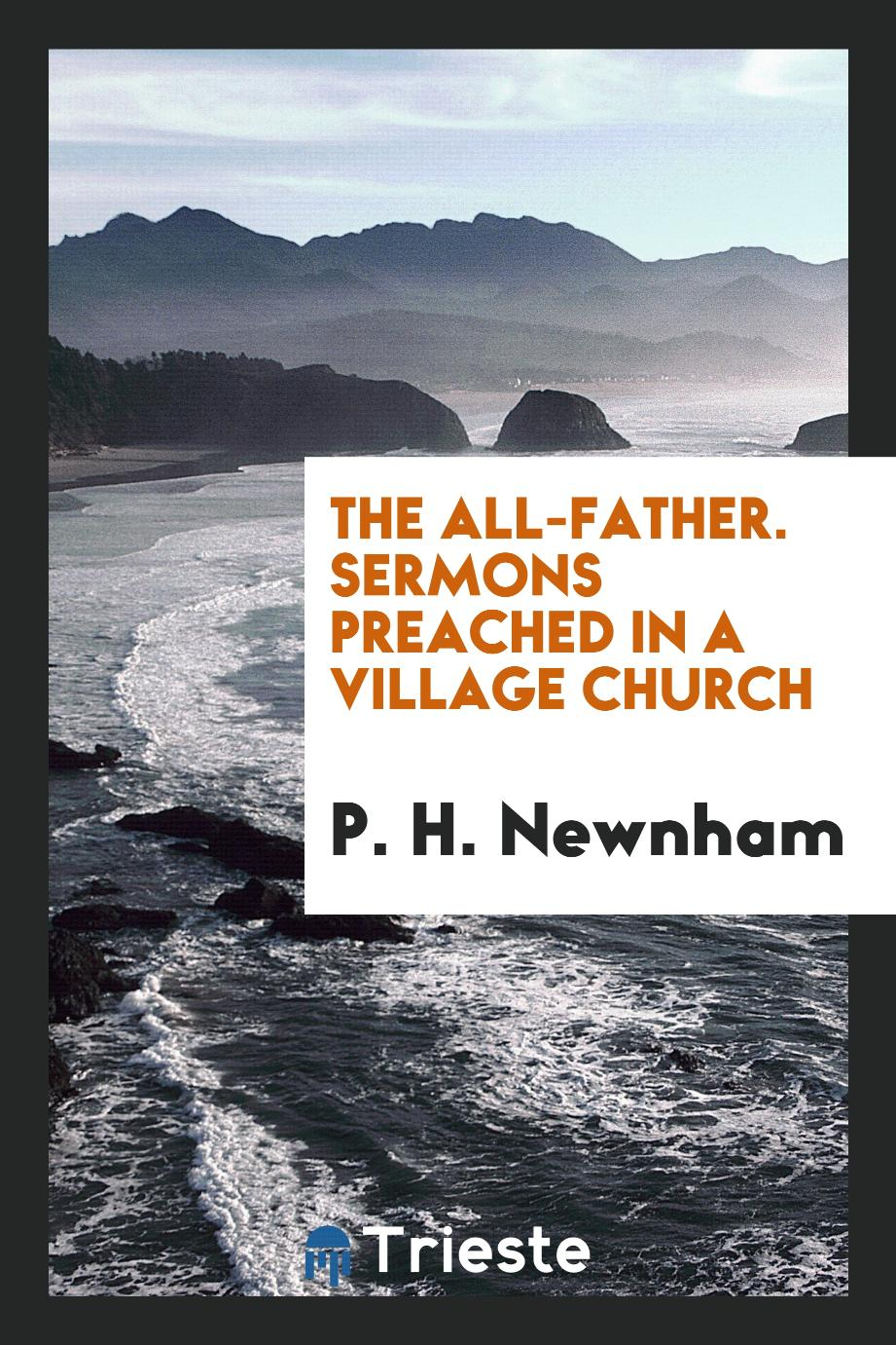 The All-Father. Sermons Preached in a Village Church