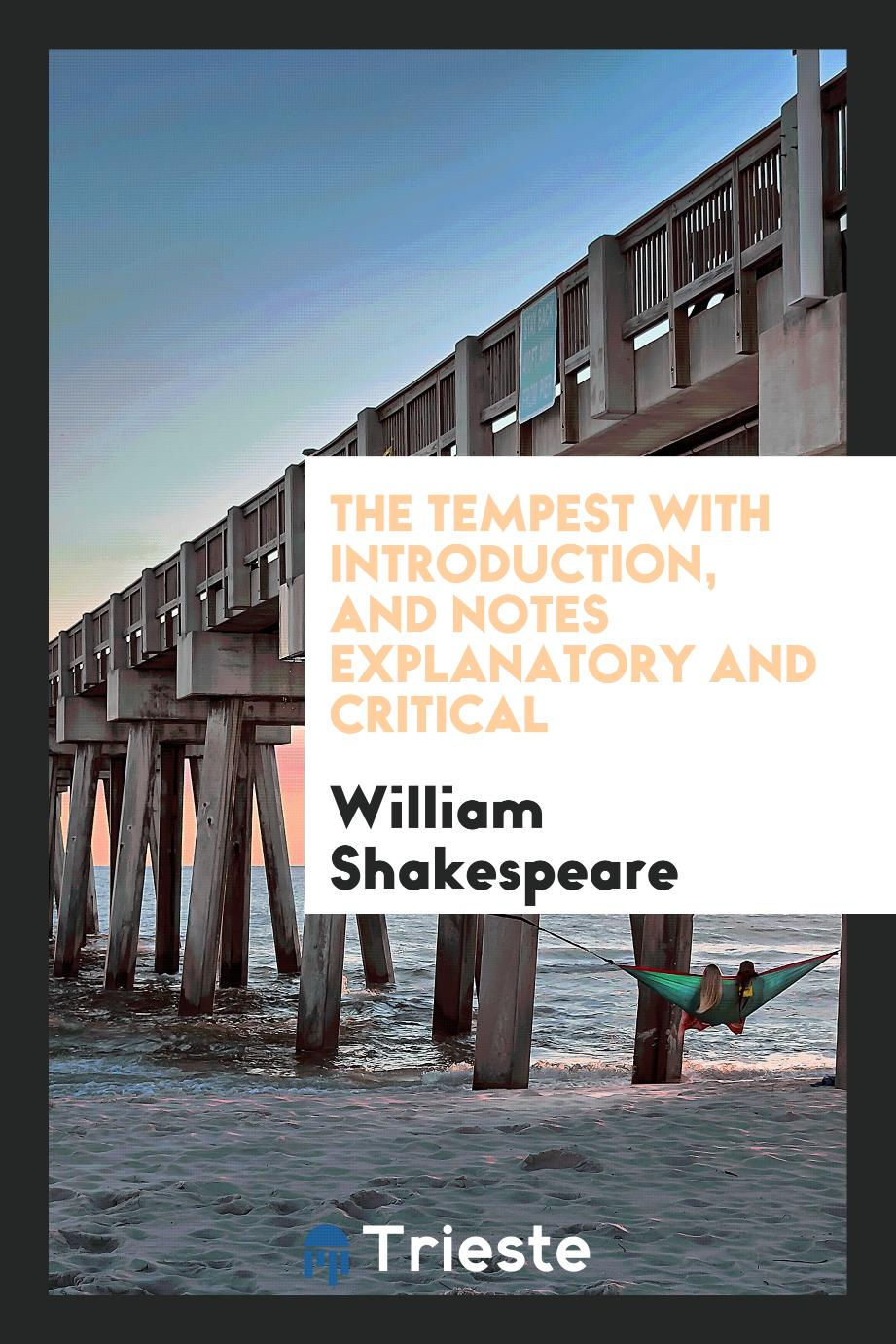The Tempest with Introduction, and Notes Explanatory and Critical
