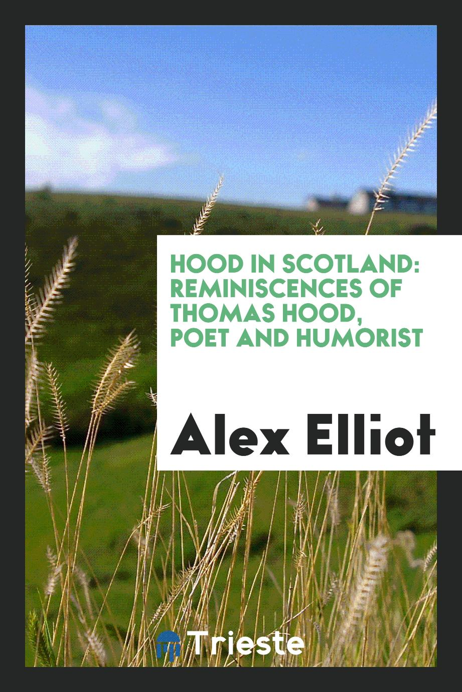 Hood in Scotland: Reminiscences of Thomas Hood, Poet and Humorist