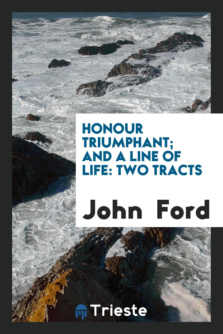 Honour Triumphant; And A Line of Life: two tracts
