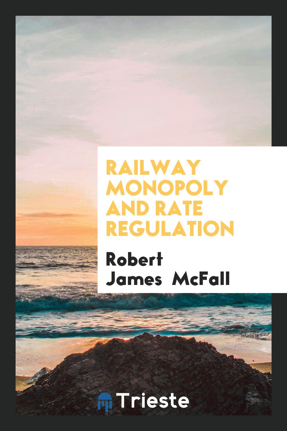 Railway Monopoly and Rate Regulation