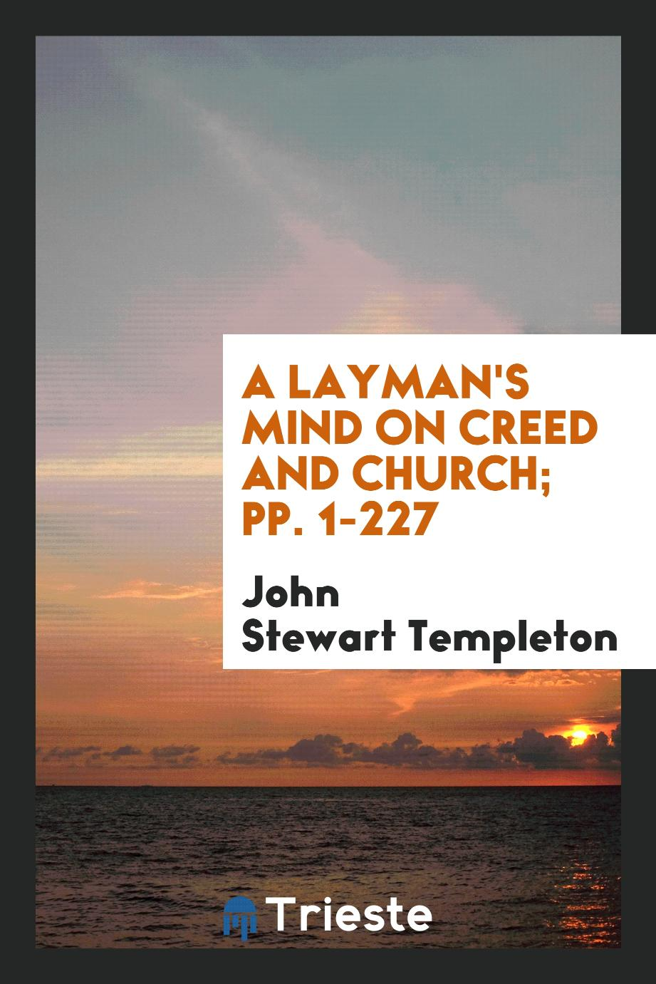 A Layman's Mind on Creed and Church; pp. 1-227