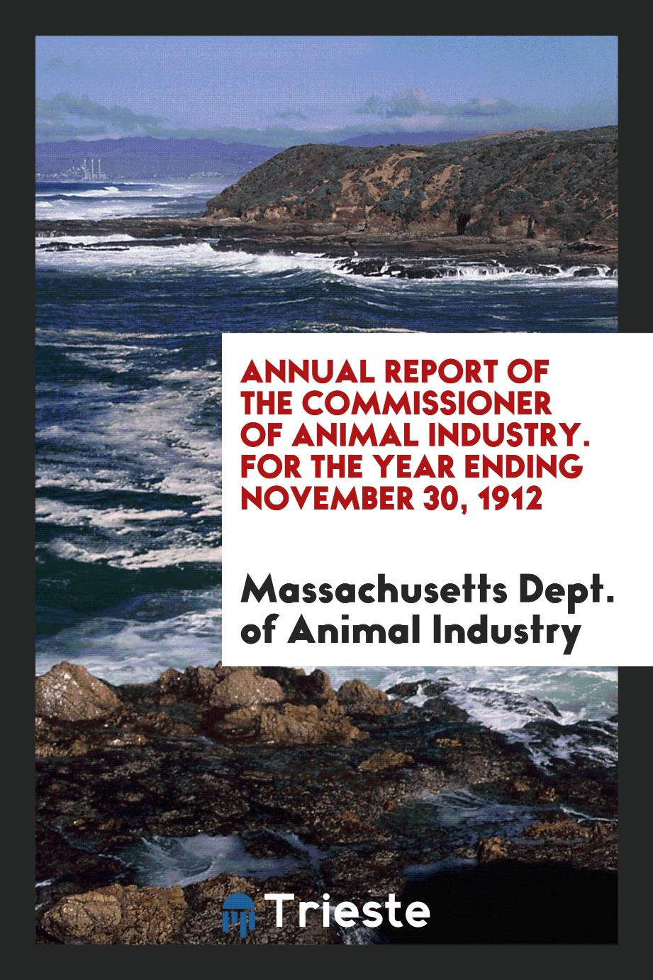 Annual Report of the commissioner of animal industry. For the year ending November 30, 1912