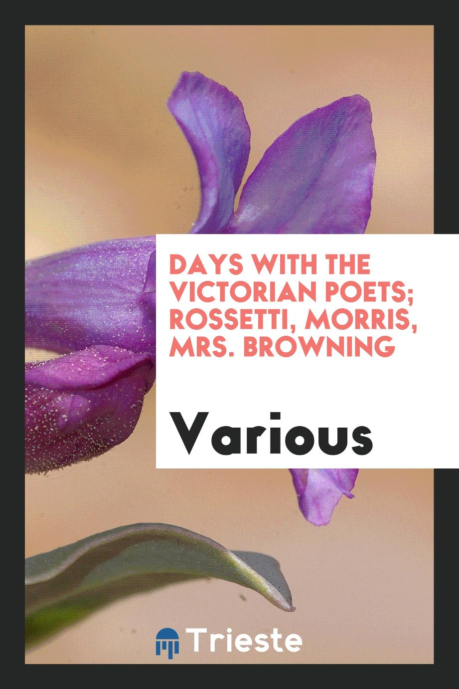Days with the Victorian poets; Rossetti, Morris, Mrs. Browning